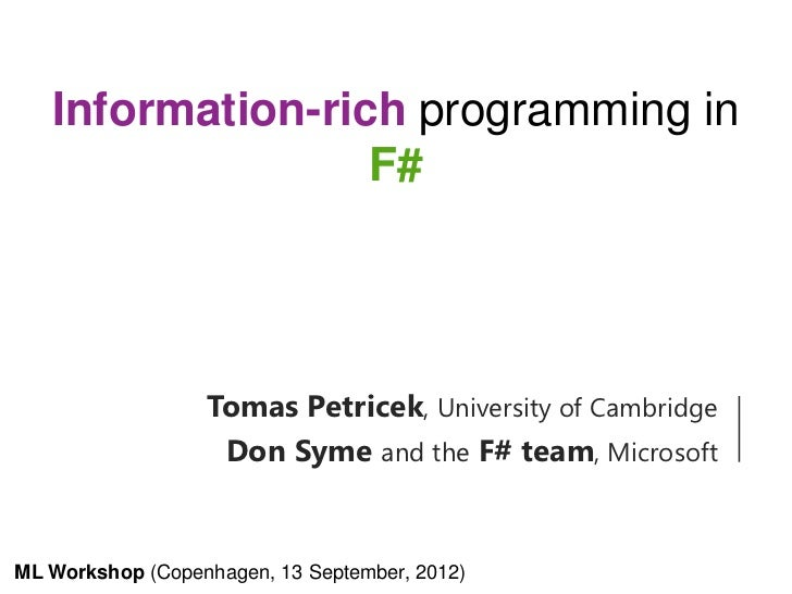 Information-rich programming in                  F#                  Tomas Petricek, University of Cambridge              ...