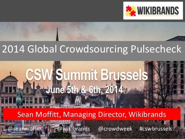 2014 Global Crowdsourcing Pulsecheck Sean Moffitt, Managing Director, Wikibrands @seanmoffitt @wikibrands @crowdweek #cswb...
