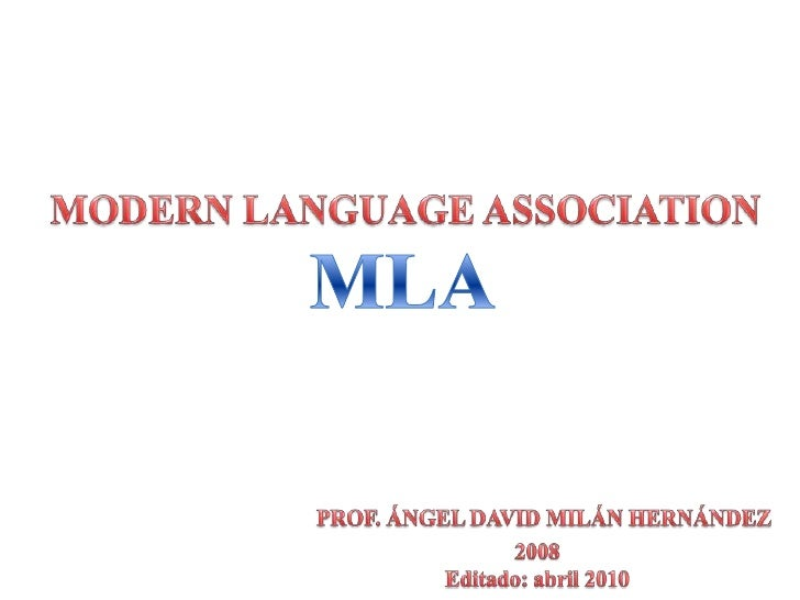 MODERN LANGUAGE ASSOCIATION<br />MLA<br />PROF. ÁNGEL DAVID MILÁN HERNÁNDEZ<br />2008<br />Editado: abril 2010<br />