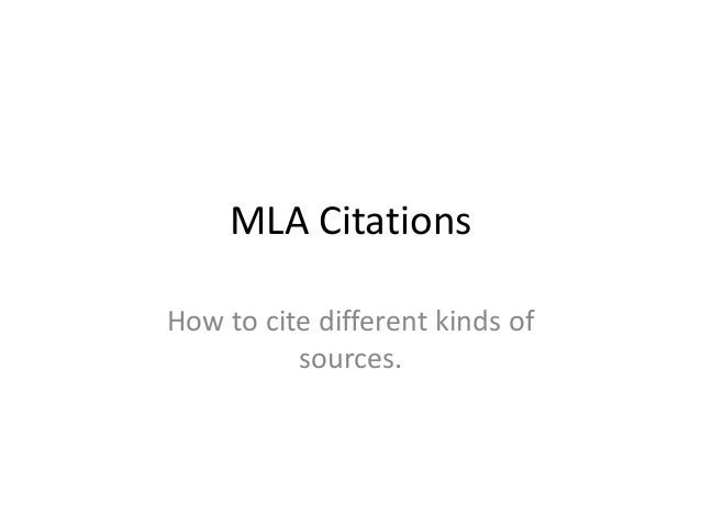 MLA Citations How to cite different kinds of sources.