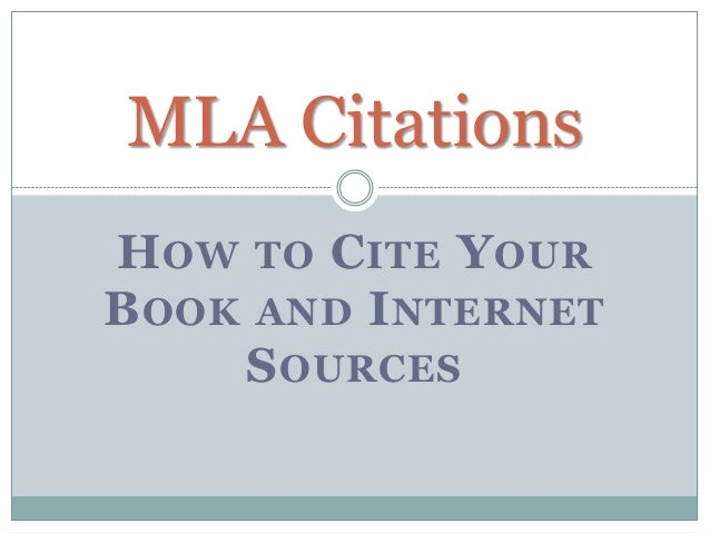 MLA CitationsH OW TO C ITE Y OURB OOK AND I NTERNET     S OURCES