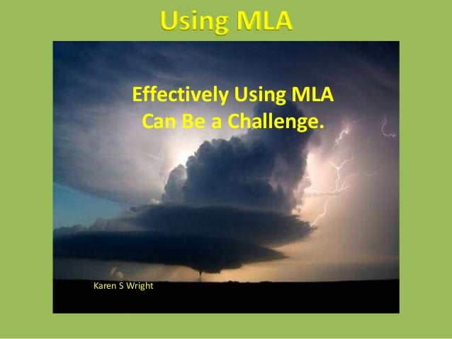 Using MLA Effectively Using MLA Can Be a Challenge. Karen S Wright