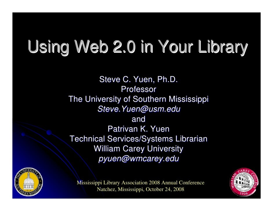 Using Web 2.0 in Your Library             Steve C. Yuen, Ph.D.                    Professor      The University of Souther...