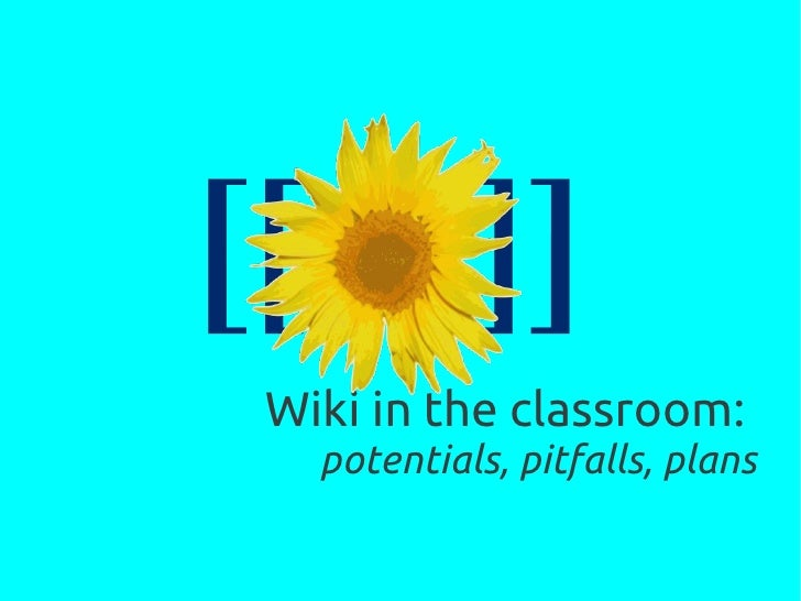 Wiki in the classroom:  potentials, pitfalls, plans