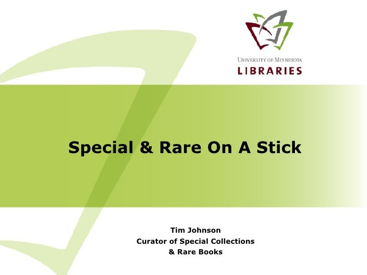 Special & Rare On A Stick Tim Johnson Curator of Special Collections & Rare Books