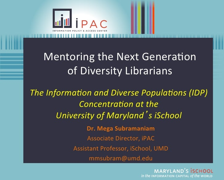 Mentoring	  the	  Next	  Genera/on	  	         of	  Diversity	  Librarians	  The	  Informa,on	  and	  Diverse	  Popula,ons...
