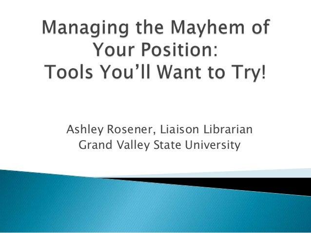 Ashley Rosener, Liaison Librarian Grand Valley State University