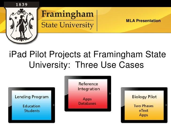 MLA PresentationiPad Pilot Projects at Framingham State     University: Three Use Cases