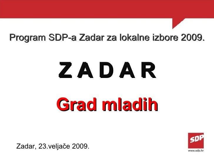 Program SDP-a Zadar za lokalne izbore 2009. Z A D A R Grad mladih Zadar,  23 .veljače 200 9 .