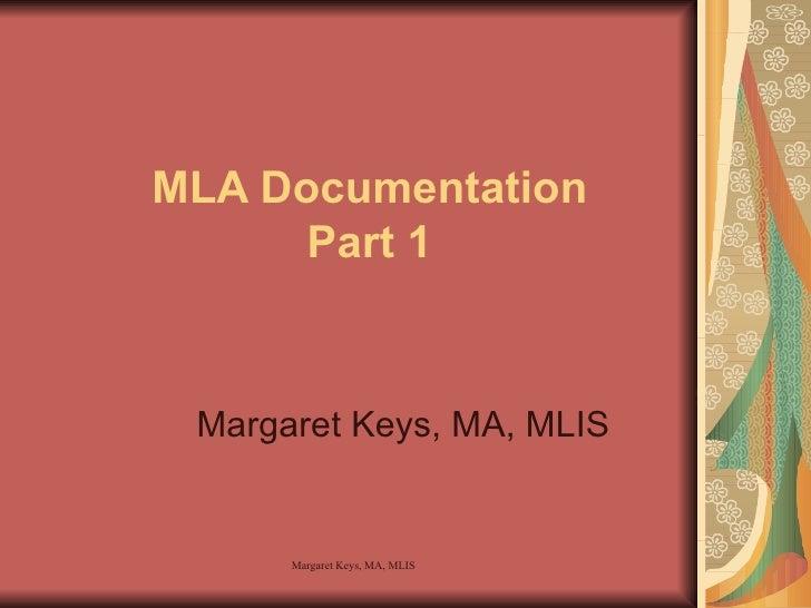 MLA Documentation Part 1 Margaret Keys, MA, MLIS