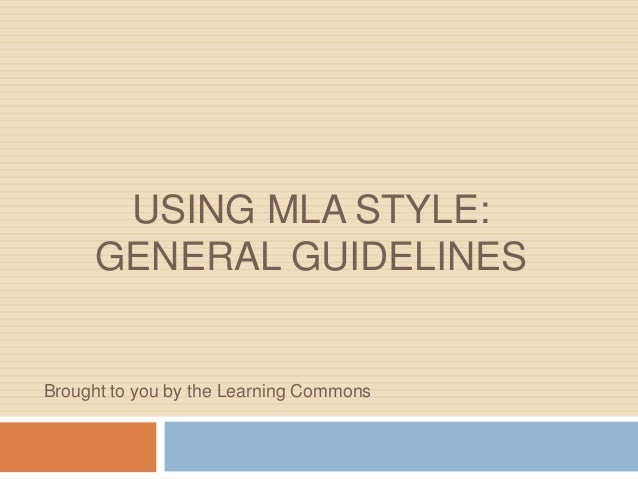 USING MLA STYLE:     GENERAL GUIDELINESBrought to you by the Learning Commons