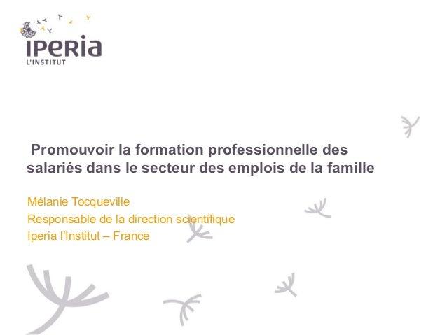 Promouvoir la formation professionnelle des salariés dans le secteur des emplois de la famille Mélanie Tocqueville Respons...