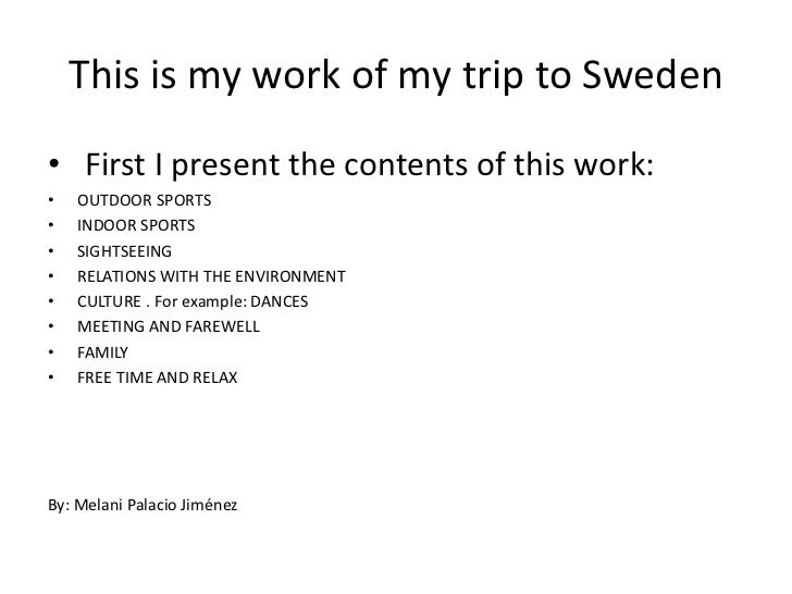 Thisis my work of my triptoSweden<br />First I presentthecontents of thiswork:<br />OUTDOOR SPORTS<br />INDOOR SPORTS<br /...