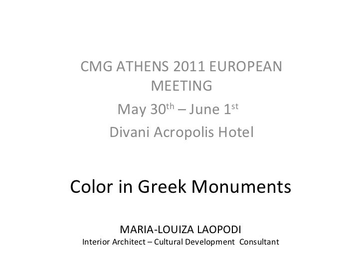 CMG ATHENS 2011 EUROPEAN          MEETING     May 30th – June 1st    Divani Acropolis HotelColor in Greek Monuments       ...