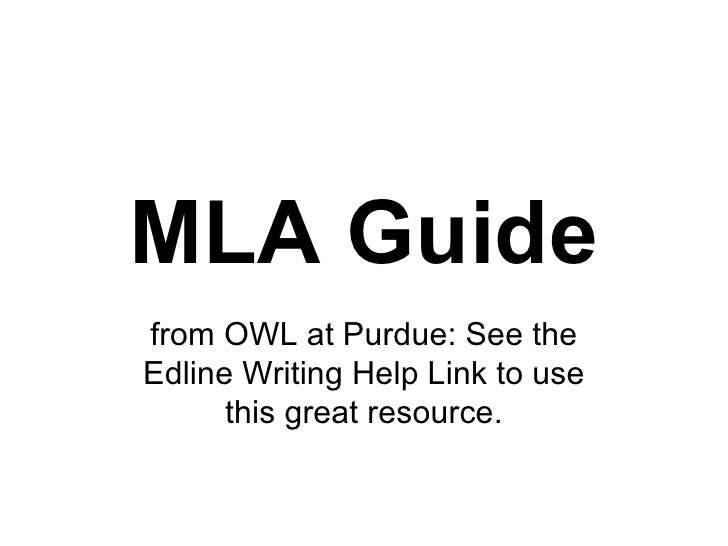 MLA Guide from OWL at Purdue: See the Edline Writing Help Link to use this great resource.