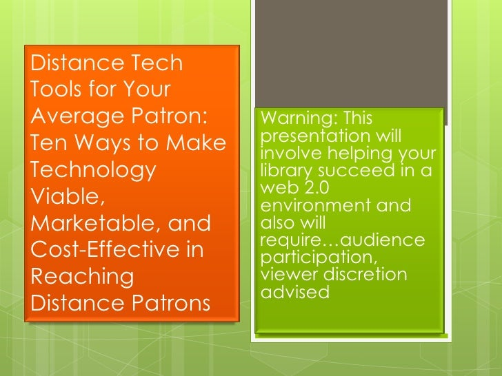 Distance Tech Tools for Your Average Patron: Ten Ways to Make Technology Viable, Marketable, and Cost-Effective in Reachin...