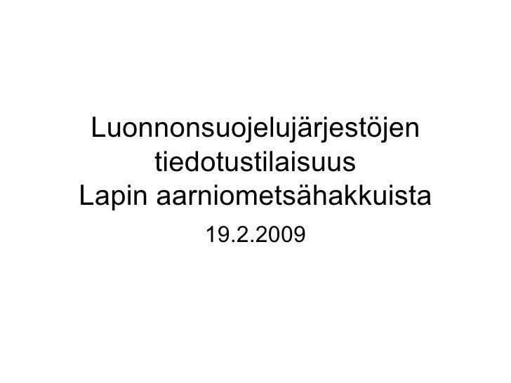 Luonnonsuojelujärjestöjen tiedotustilaisuus Lapin aarniometsähakkuista 19.2.2009