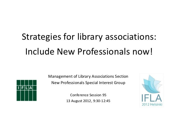 Strategies for library associations:Include New Professionals now!       Management of Library Associations Section       ...