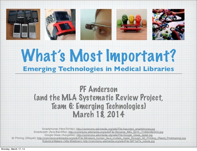 What's Most Important? Emerging Technologies in Medical Libraries PF Anderson (and the MLA Systematic Review Project, Team...