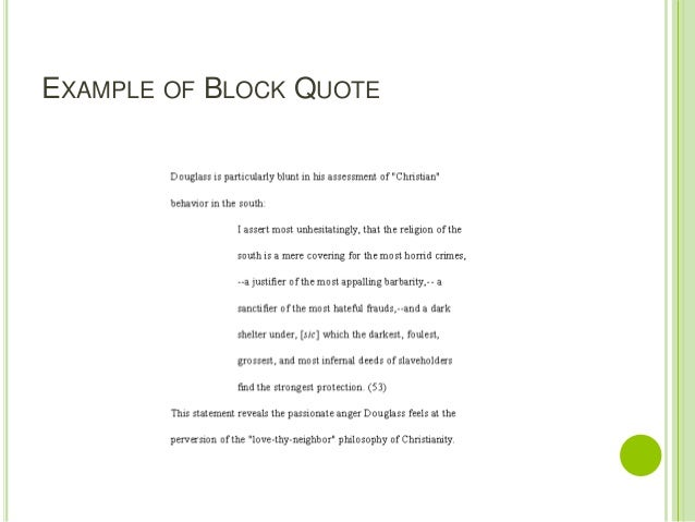 block quote essay mla The block quotation may also be used to distinguish shorter citations from original text, though strictly speaking this does not follow apa or mla style guidelines.