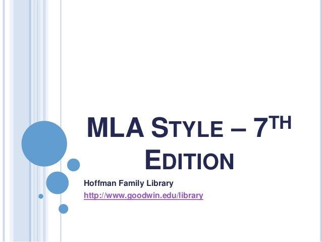 MLA STYLE –                      7TH   EDITIONHoffman Family Libraryhttp://www.goodwin.edu/library