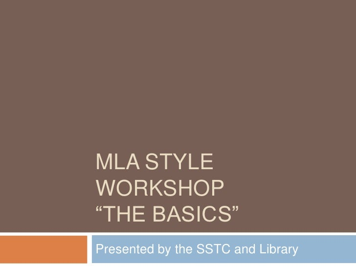 "MLA STYLEWORKSHOP""THE BASICS""Presented by the SSTC and Library"