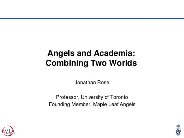 Angels and Academia: Combining Two Worlds Jonathan Rose Professor, University of Toronto Founding Member, Maple Leaf Angels