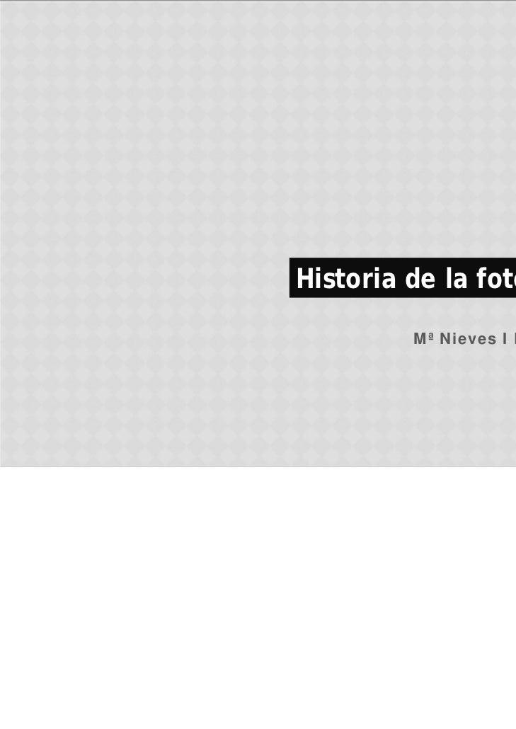 Historia de la fotografía         Mª Nieves I Dueñas