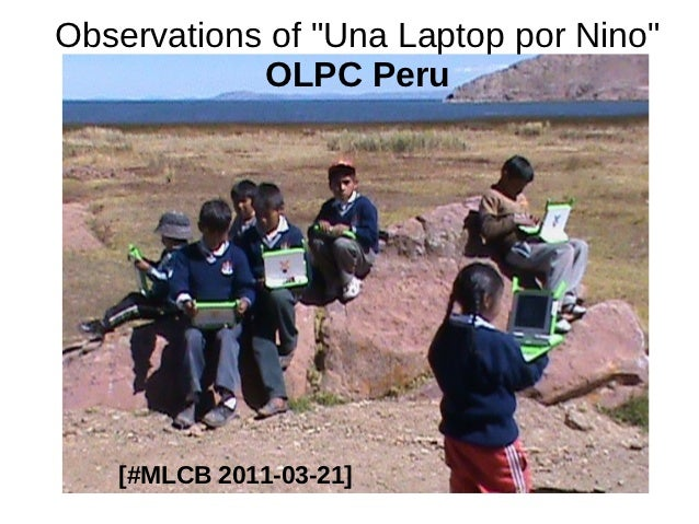 "Observations of ""Una Laptop por Nino""            OLPC Peru   [#MLCB 2011-03-21]"