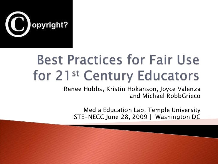 Best Practices for Fair Use for 21st Century Educators<br />Renee Hobbs, Kristin Hokanson, Joyce Valenza<br />and Michael ...