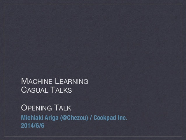 Machine Learning Casual Talks opening talk