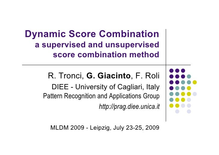Dynamic Score Combination  a supervised and unsupervised      score combination method      R. Tronci, G. Giacinto, F. Rol...