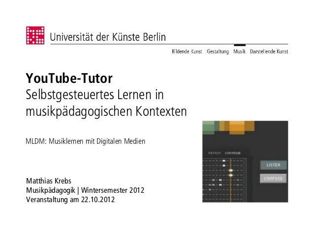 YouTube-TutorSelbstgesteuertes Lernen inmusikpädagogischen KontextenMLDM: Musiklernen mit Digitalen MedienMatthias KrebsMu...