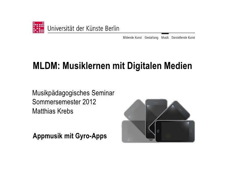 MLDM: Musiklernen mit Digitalen MedienMusikpädagogisches SeminarSommersemester 2012Matthias KrebsAppmusik mit Gyro-Apps