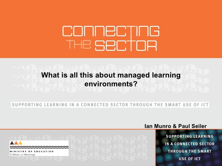 What is all this about managed learning environments? Ian Munro & Paul Seiler