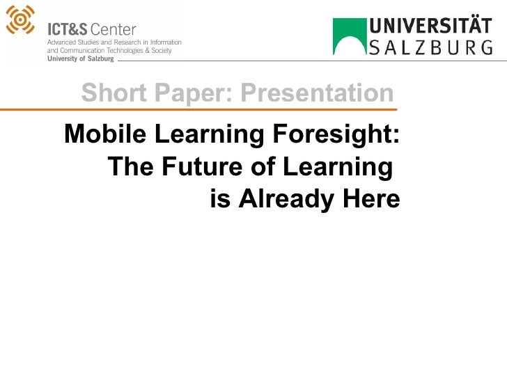 Mobile Learning Foresight: The Future of Learning  is Already Here