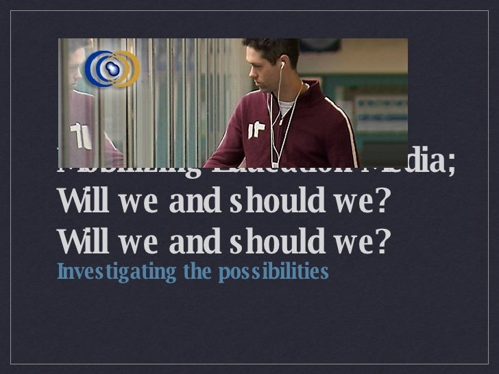 Mobilizing Education Media;  Will we and should we? Will we and should we? <ul><li>Investigating the possibilities </li></ul>