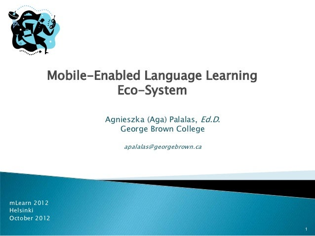 Mobile-Enabled Language Learning                    Eco-System                  Agnieszka (Aga) Palalas, Ed.D.            ...