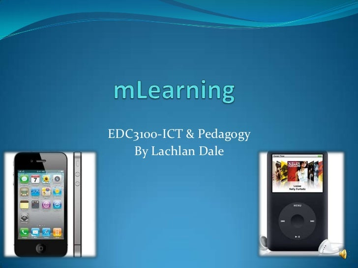 mLearning<br />EDC3100-ICT & Pedagogy<br />By Lachlan Dale<br />