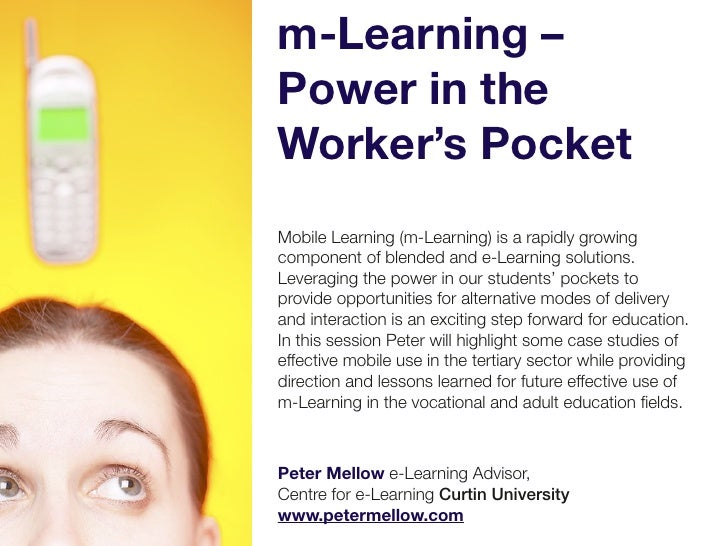 m-Learning –Power in theWorker's PocketMobile Learning (m-Learning) is a rapidly growingcomponent of blended and e-Learnin...
