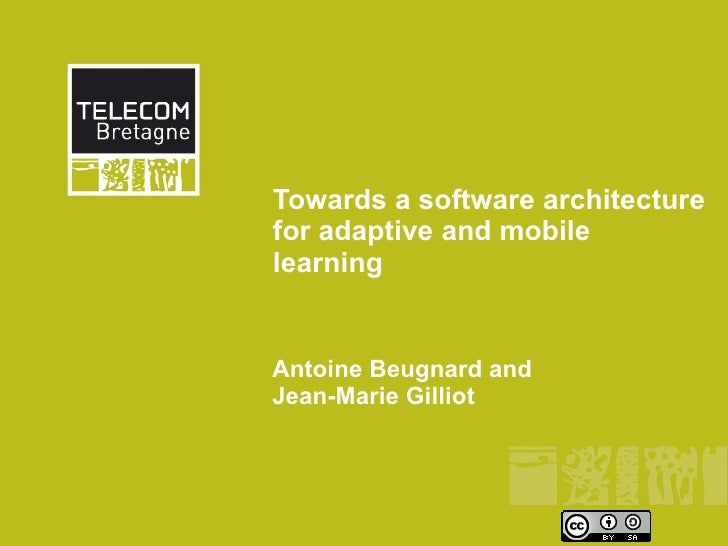 Towards a software architecture for adaptive and mobile learning   Antoine Beugnard and Jean-Marie Gilliot