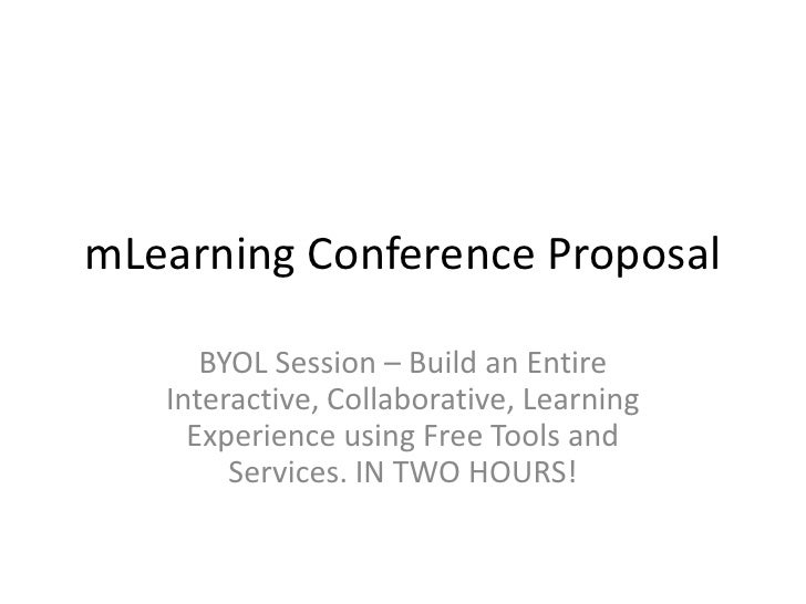 mLearning Conference Proposal<br />BYOL Session – Build an Entire Interactive, Collaborative, Learning Experience using Fr...