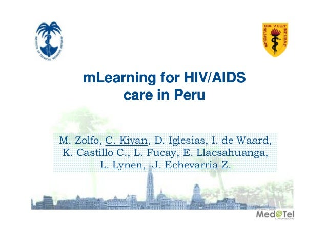 mLearning for HIV/AIDS care in Peru M. Zolfo C. Kiyan D. Iglesias, I M Zolfo, C Kiyan, D Iglesias I. de Waard, Waard K. Ca...