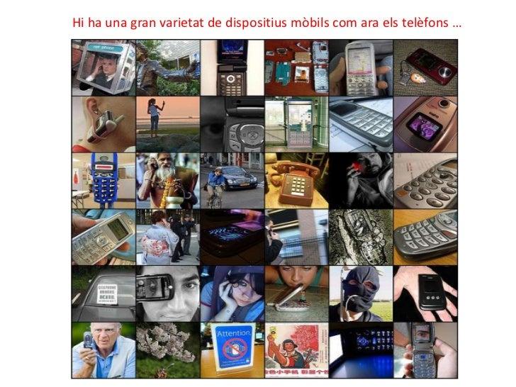 Hi ha una gran varietat de dispositius mòbils com ara els telèfons …                             11