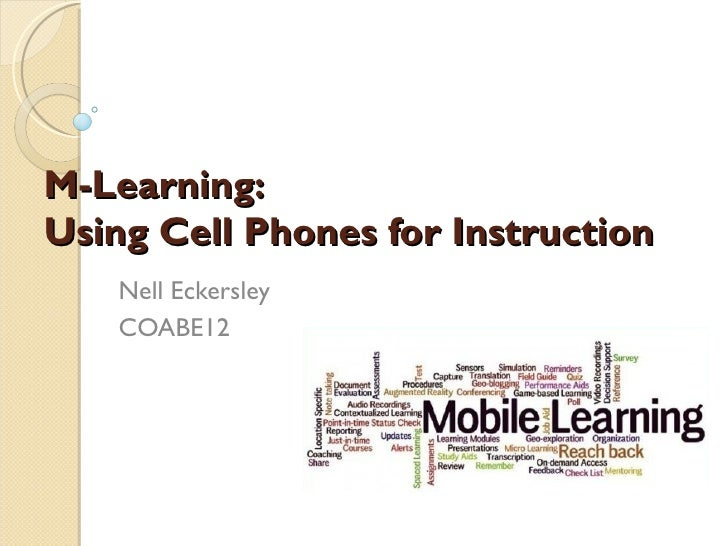 M-Learning:Using Cell Phones for Instruction    Nell Eckersley    COABE12
