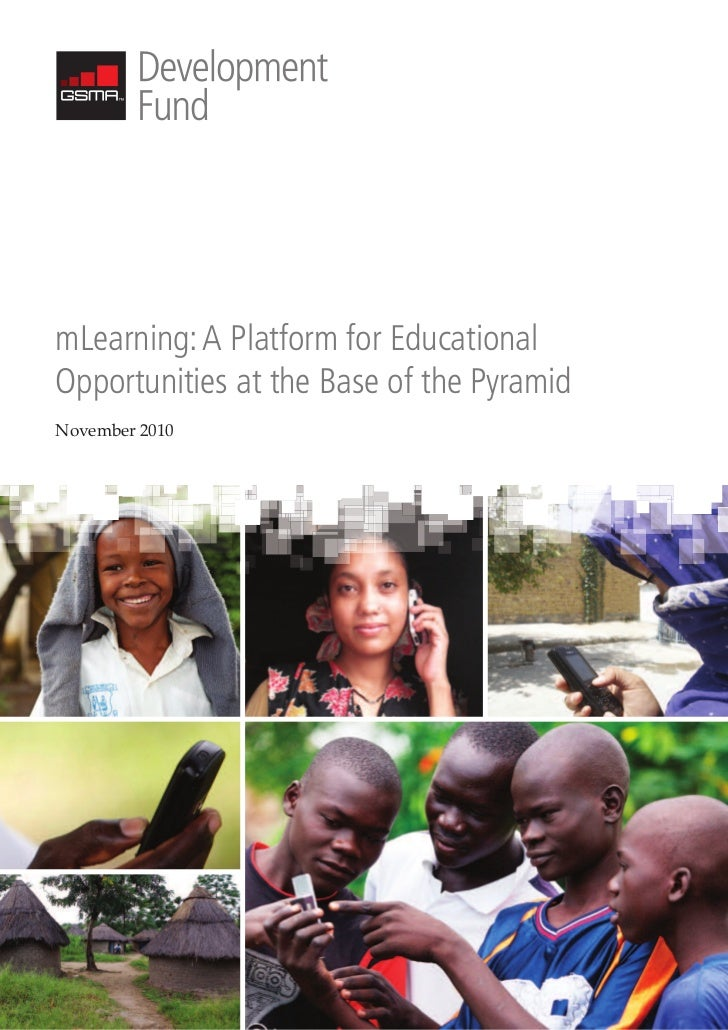 mLearning: A Platform for EducationalOpportunities at the Base of the PyramidNovember 2010