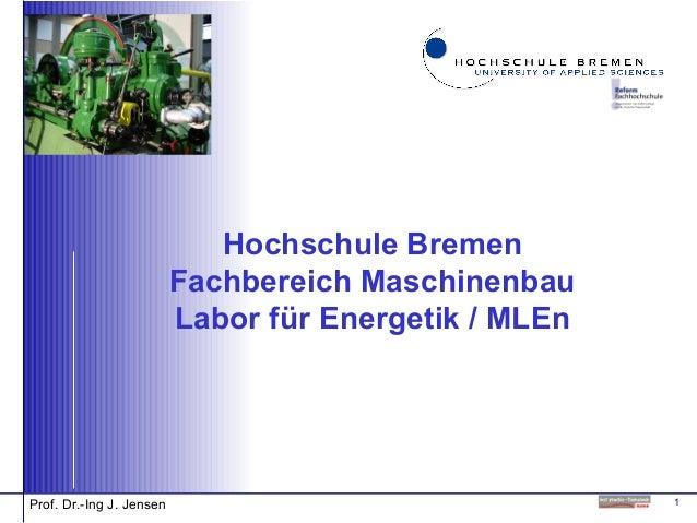 1Prof. Dr.-Ing J. Jensen Hochschule Bremen Fachbereich Maschinenbau Labor für Energetik / MLEn
