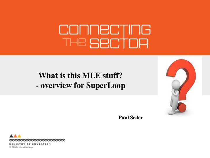 What is this MLE stuff?<br />- overview for SuperLoop<br />Paul Seiler<br />