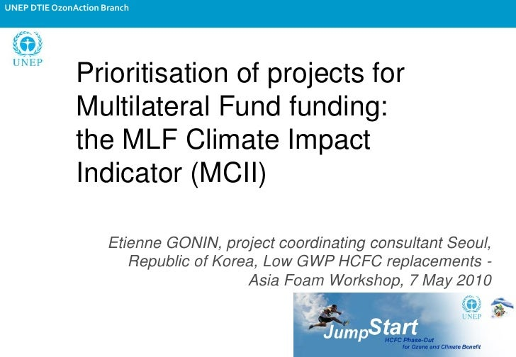 UNEP DTIE OzonAction Branch                    Prioritisation of projects for                Multilateral Fund funding:   ...