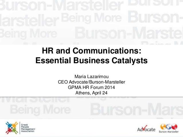 HR and Communications: Essential Business Catalysts Maria Lazarimou CEO Advocate/Burson-Marsteller GPMA HR Forum 2014 Athe...